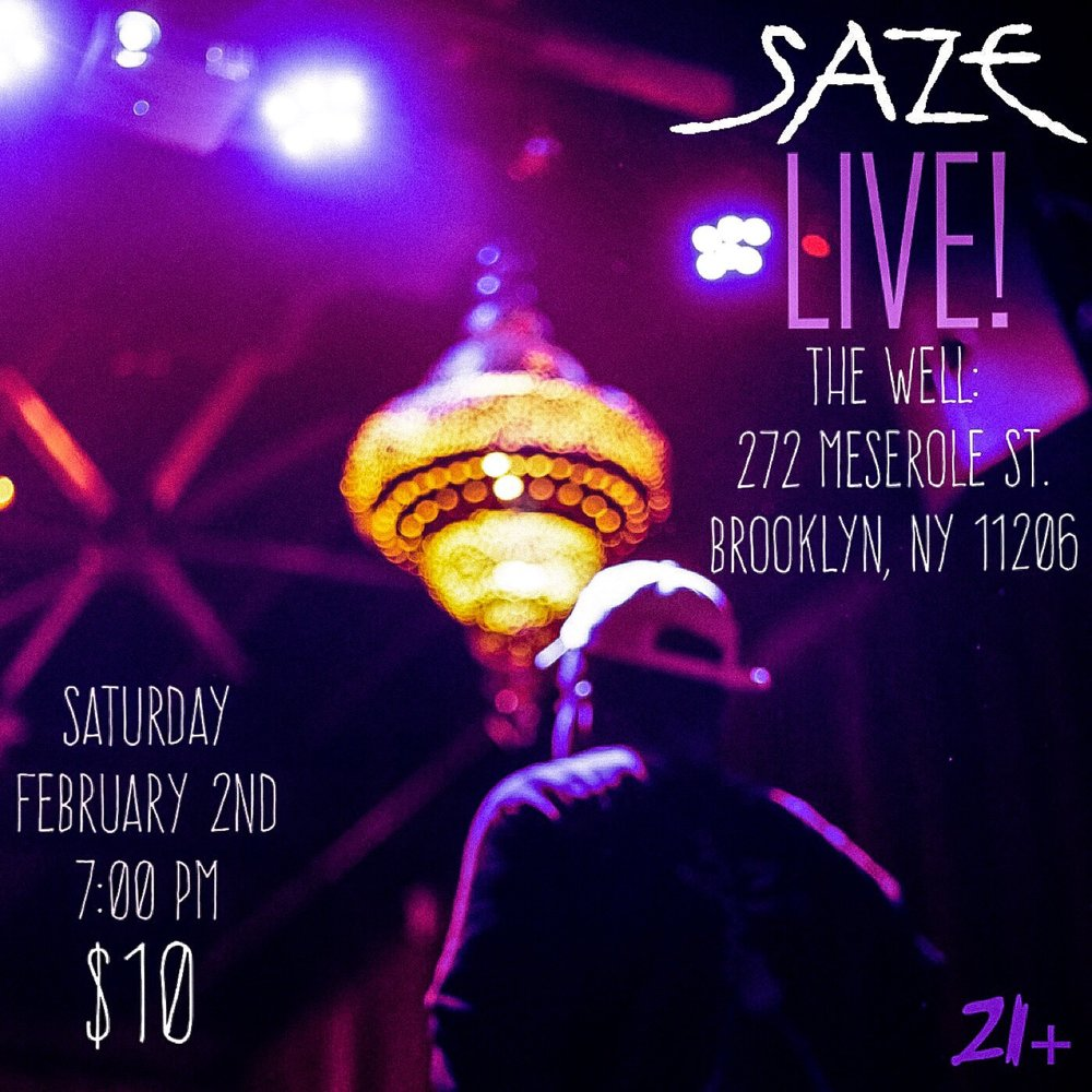 SAZE Announces his first live show of 2019.    February 2nd - 7:00 PM - $10    The Well: 272 Meserole St. Brooklyn, NY 11206
