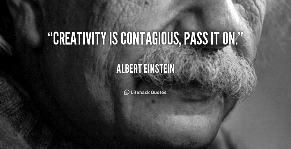 quote-Albert-Einstein-creativity-is-contagious-pass-it-on-254503.png