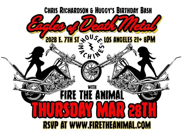 LOS ANGELES - EAGLES OF DEATH METAL and FIRE THE ANIMAL will be playing @THEHOUSEOFMACHINES_LA on Thursday, March 28th to celebrate the birthdays of @LAspeedshop and @huggy__boy! Entry is FREE when you RSVP exclusively at www.FireTheAnimal.com! 21+ 8pm-2am. 2028 E. 7th Street, Los Angeles @eodmofficial
