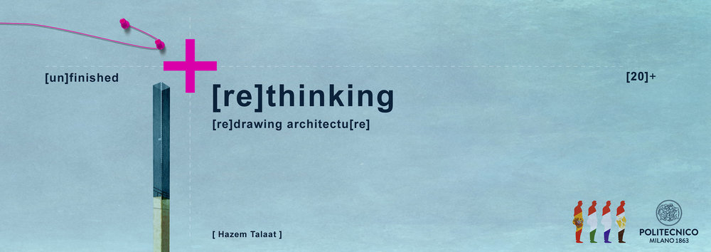 rethinking redrawing unfinished architecture politecnico di milano thesis loic vendrame hazem talaat.jpg