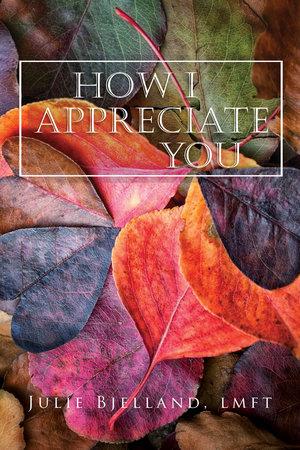 How I Appreciate You Journals by Julie Bjelland