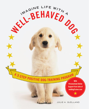 Life with a Well Behaved Dog by Julie Bjelland, LMFT