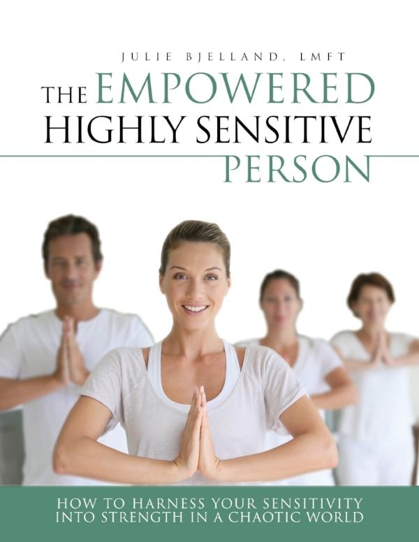 The Empowered Highly Sensitive Person, How To Harness Your Sensitivity In A Chaotic World