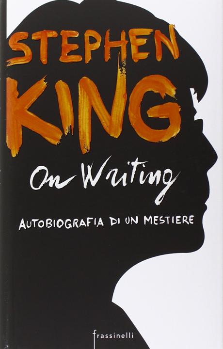On Writing Stephen King - L'unico libro non fiction di Stephen King che ho letto Le migliori lezioni su come essere un grande scrittore.