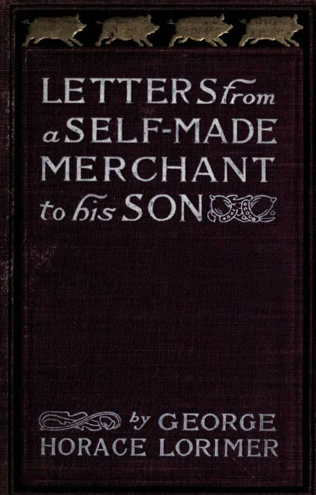 Letters from a self made merchant  - In questo libro trovi uno scambio di lettere tra un padre ricco un figlio spendaccione.