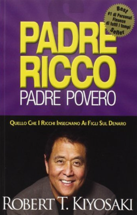 Padre ricco padre povero - Quello che i ricchi insegnano ai figli sul denaro e quello che i poveri non riescono a insegnare.