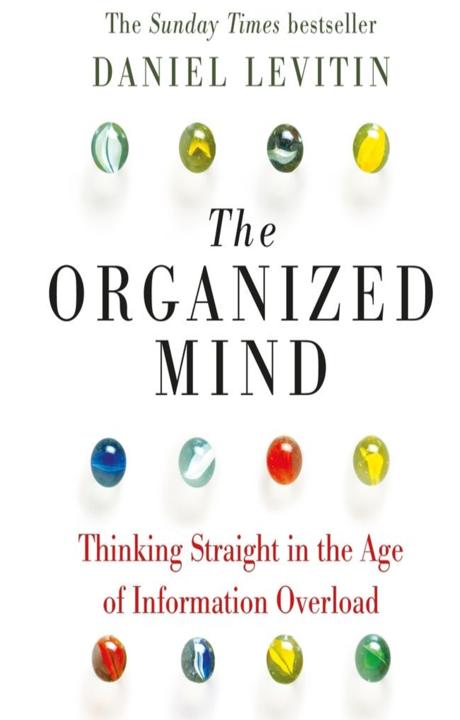 The organised mind - Questo libro ti aiuta a distillare meglio le informazioni che stai accumulando evitando di ingerire più veleno intellettuale.