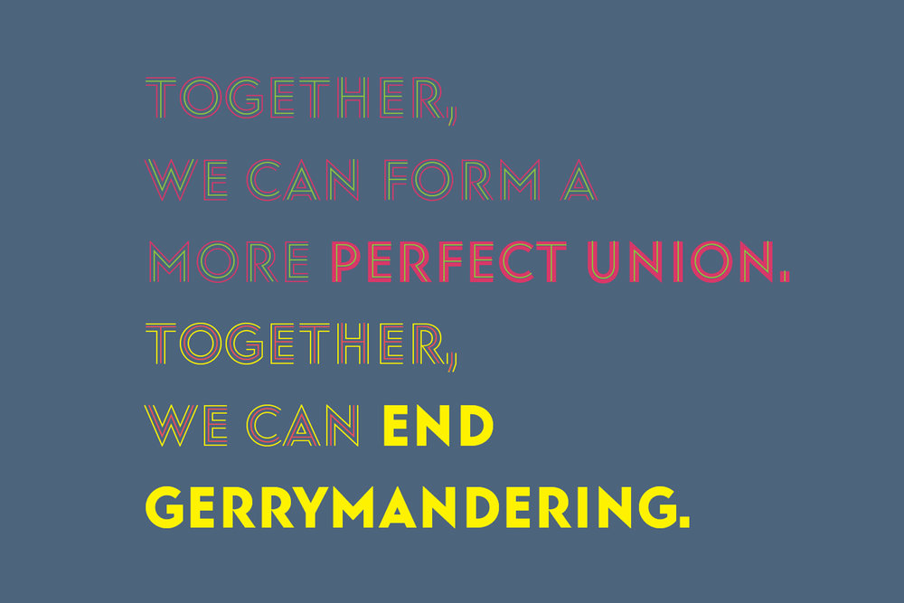 Together, we can form a more perfect union. Together, we can end gerrymandering.