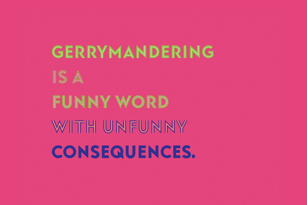 Gerrymandering is a funny word with unfunny consequences.