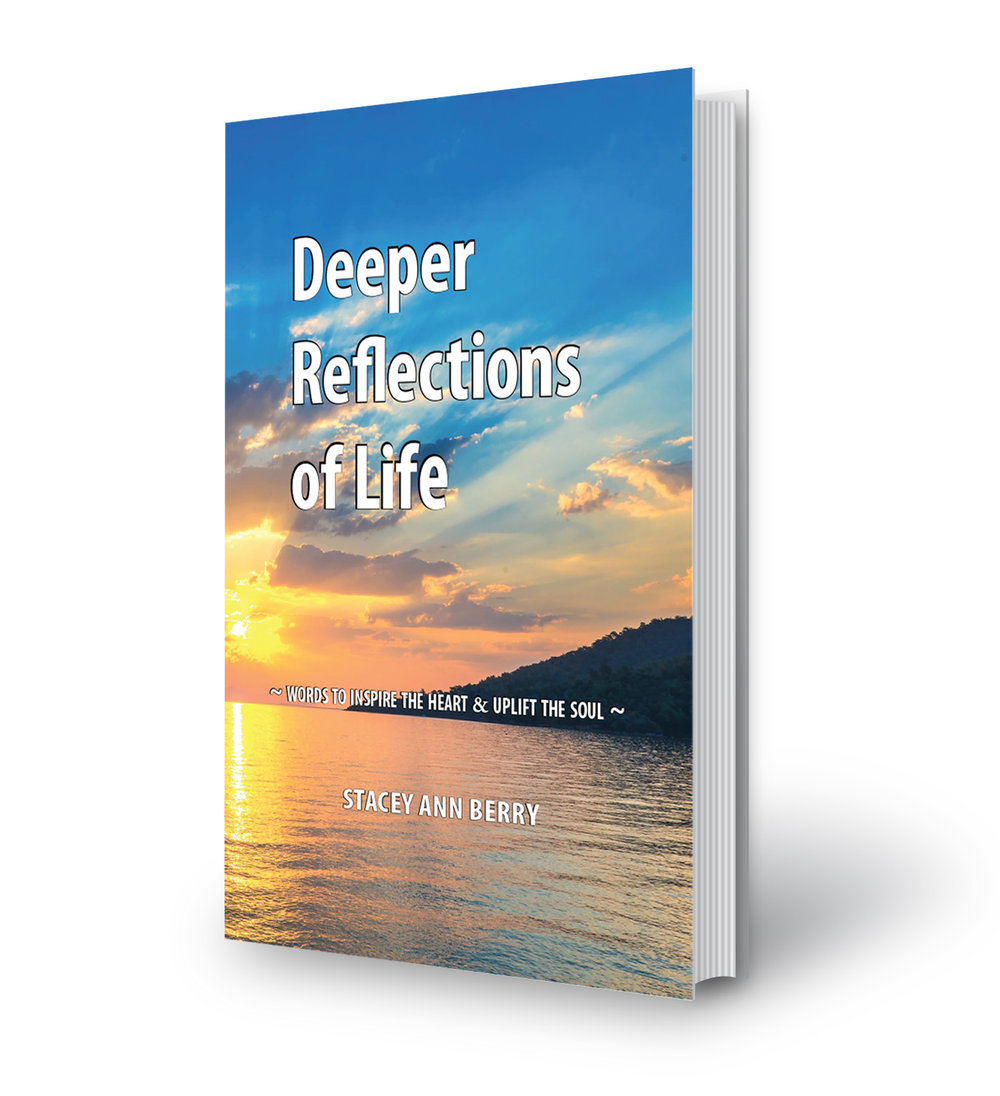 Deeper Reflections of Life: Words to Inspire the Heart & Uplift the Soul - Written by Stacey Ann BerryDeeper Reflections of Life is a compilation of faith-inspired poems . Each poem takes readers on a journey of spiritual awakening, reveals Stacey's personal experience of joy, challenges, pain, grace, sorrow and God's love. It's ideal for anyone who desires a more meaningful life rooted in faith.Order Here
