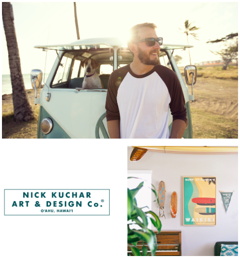 Nick Kuchar Art & Design Co.   Nick Kuchar is an artist who creates prints inspired by the early days of surfing & beach culture, including the vintage color palette, typography & associated nostalgia. He resides on the island of O'ahu, Hawai'i and has collaborated with companies such as Patagonia, Olukai and The Molokai to Oahu Paddleboard Race.   Learn more