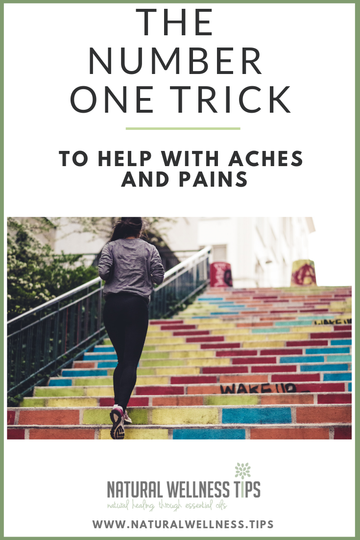 the number one trick using natural products and essential oils to help with aches and pains.