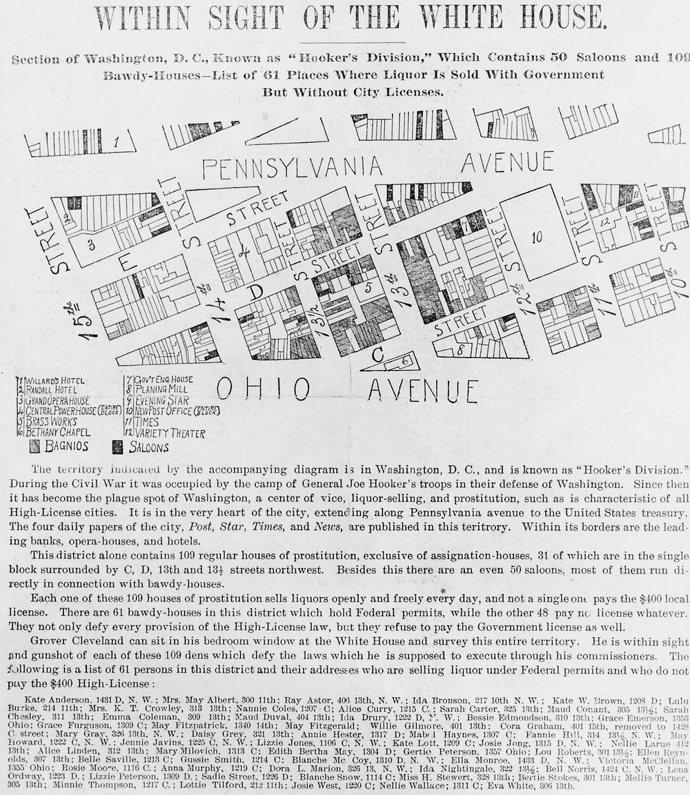 "Hooker's Division was a concentrated area just a stone's throw from the White House, where many bawdy houses and saloons resided. In fact, there they are: ""109 bawdy-houses and list of 61 places where liquor was sold with government [sic] but without city licenses.""   Courtesy of the Library of Congress"