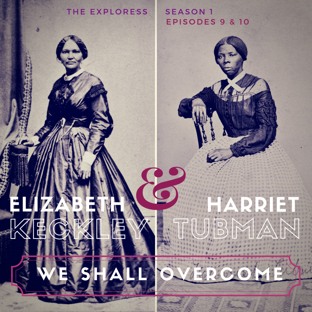 We Shall Overcome: Elizabeth Keckley and Harriet Tubman — The Exploress