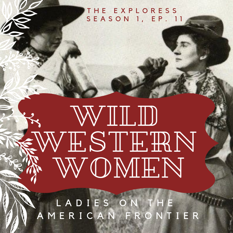 f5bcc19ba57 Wild Western Women  Ladies on the American Frontier — The Exploress