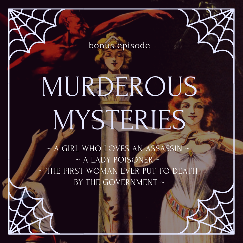 Bonus Episode Resources  - If you're keen to listen to a bonus episode about murderesses and the girl who loved a husband assassin, check it out over on Patreon.