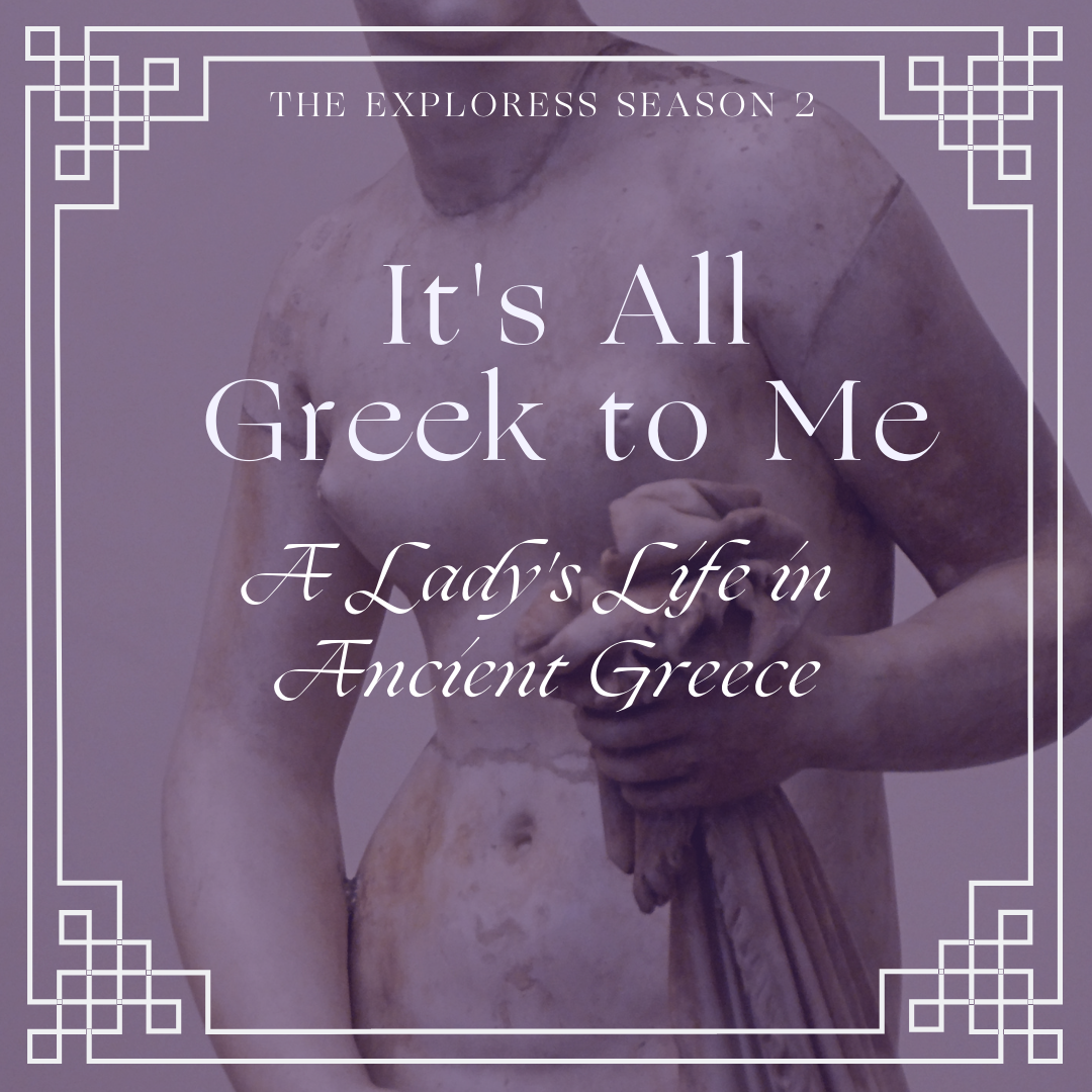 It's All Greek to Me: A Lady's Life in Ancient Greece — The Exploress