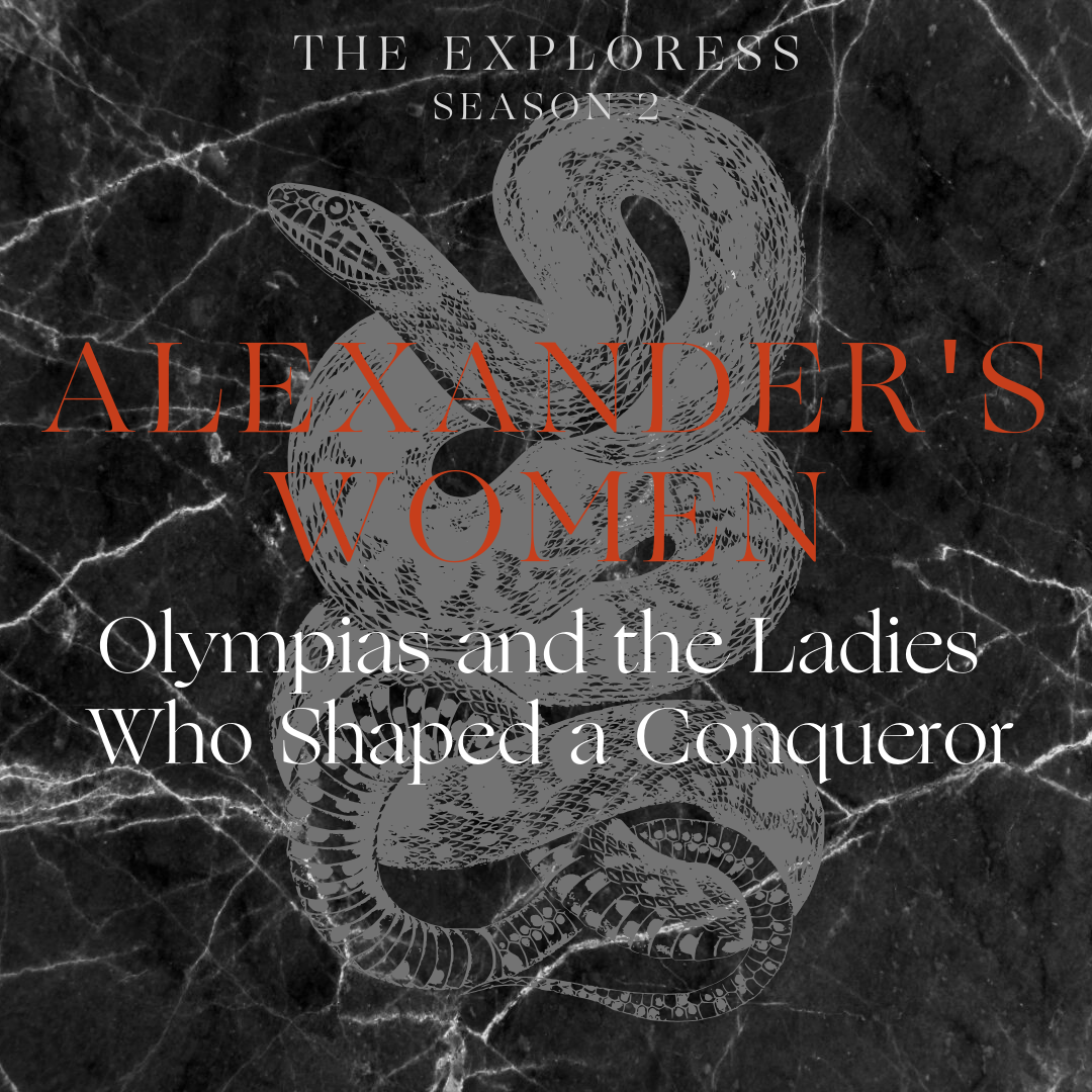 Alexander's Women: Olympias and the Ladies Who Shaped a