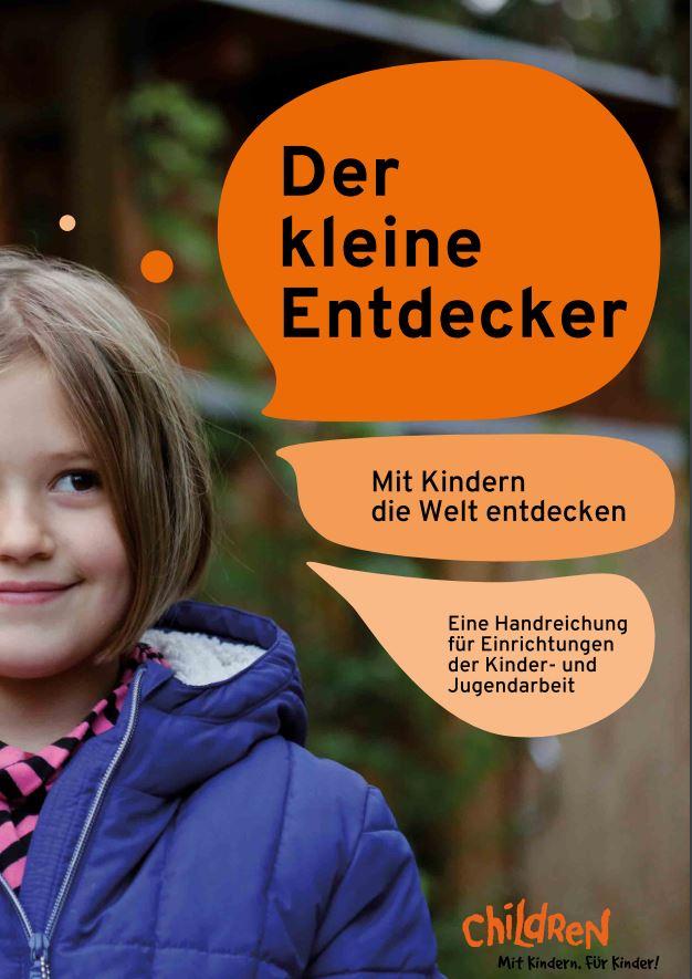 Der kleine Entdecker. Mit Kindern die Welt entdecken. Eine Handreichung für Einrich-tungen der Kinder- und Jugendarbeit. (2017)