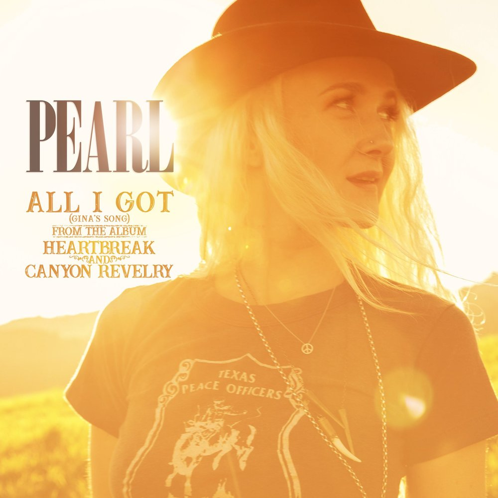 'All I Got (Gina's Song)' OUT NOW!  - Check out Pearl's second single off of his forthcoming record, 'Heartbreak and Canyon Revelry' (June 15th release)! Click below to Stream / Purchase!