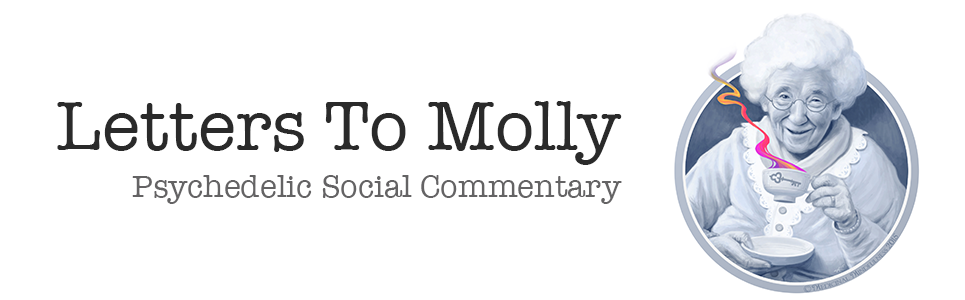 "[Image] Text on the image reads as ""Letters to Molly Psychedelic Social Commentary."" There is also a old woman to the right, sipping from a psychedelic coffee cup. Letters to Molly is the official blog of Medicinal Mindfulness, a consciousness community/membership organization and education program that supports individuals and groups who choose to use cannabis and psychedelics with intention and skill in Boulder, Colorado."