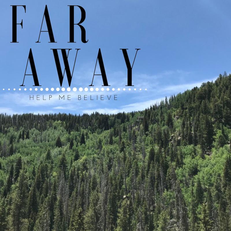 Far away//Help Me Believe