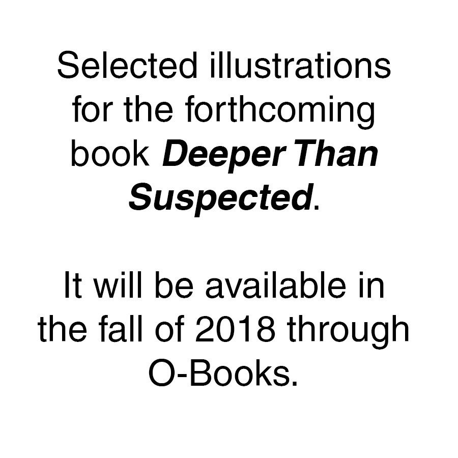 "Selected illustrations for the forthcoming book ""Deeper Than Suspected"".  It will be available in the fall of 2018 through O-Books."