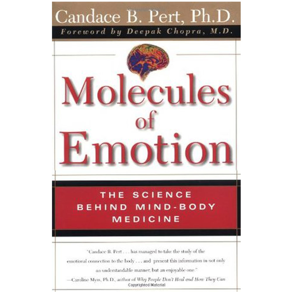 Molecules of Emotion by Candace Pert, Ph.D.   Why do we feel the way we feel? How do our thoughts and emotions affect our health? Are our bodies and minds distinct from each other or do they function together as parts of an interconnected system? In her groundbreaking book  Molecules of Emotion, Candace Pert provides startling and decisive answers to these and other challenging questions that scientists and philosophers have pondered for centuries. Her pioneering research on how the chemicals inside our bodies form a dynamic information network, linking mind and body, is not only provocative, it is revolutionary. By establishing the biomolecular basis for our emotions and explaining these new scientific developments in a clear and accessible way, Pert empowers us to understand ourselves, our feelings, and the connection between our minds and our bodies -- body-minds -- in ways we could never possibly have imagined before.  Molecules of Emotion is a landmark work, full of insight and wisdom and possessing that rare power to change the way we see the world and ourselves.