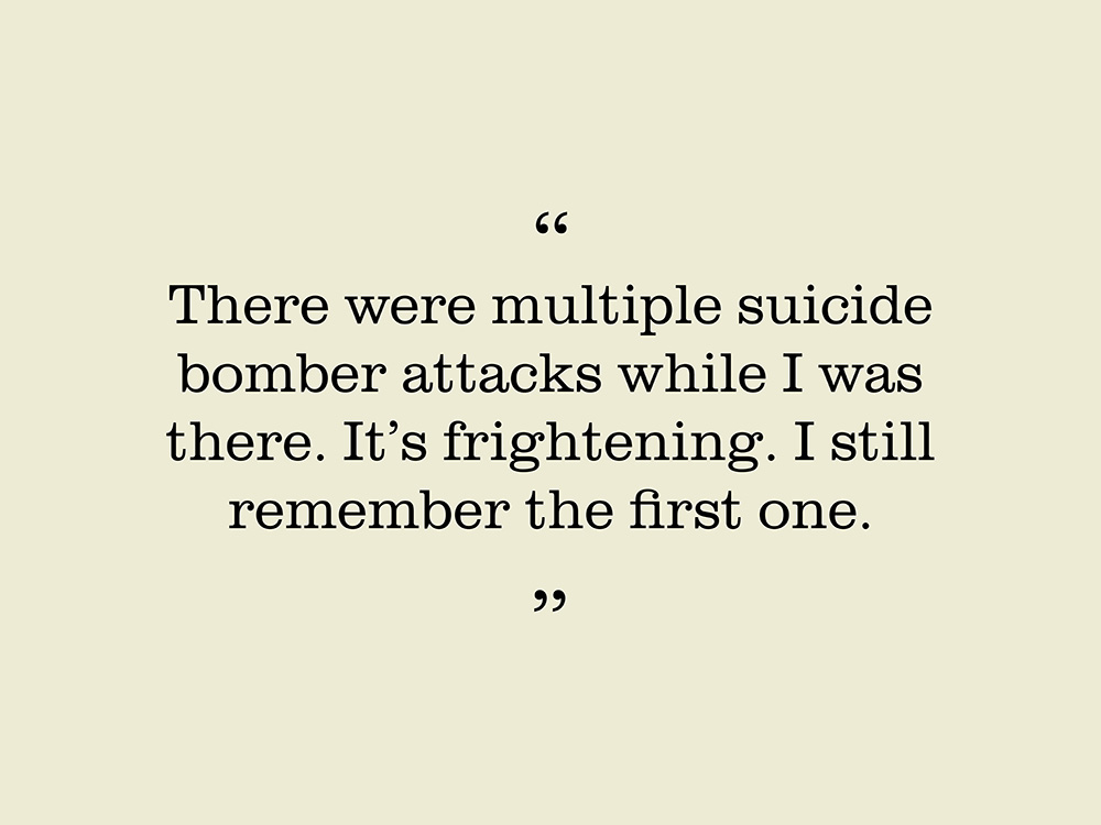 """Image showing quote by Gavan Ryan. """"There were multiple suicide bomber attacks while I was there. It's frightening. I still remember the first one."""""""