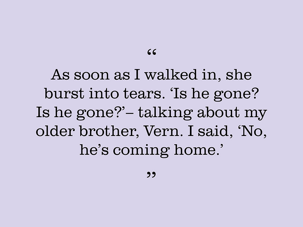 "Image showing a quote by Trevor Scott. ""As soon as I walked in, she burst into tears. Is he gone? Is he gone? Talking about my older brother, Vern. I said, 'No, he's coming home."""