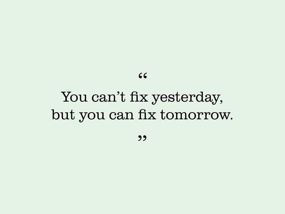"""Image showing quote by Gary Hadley. """"You can't fix yesterday, but you can fix tomorrow."""""""