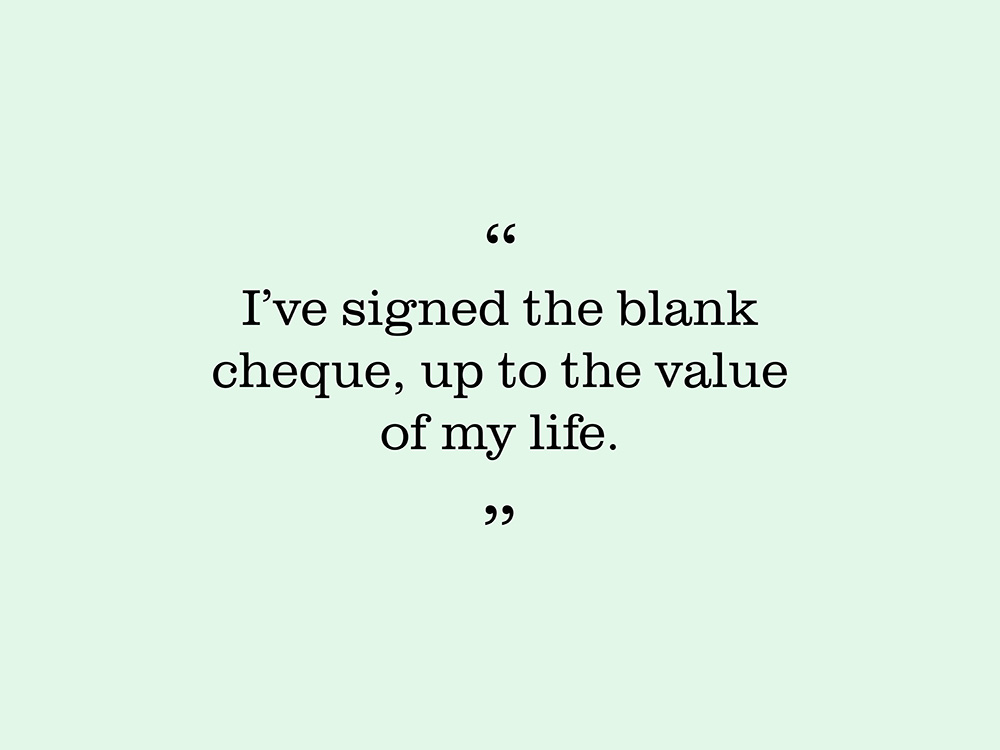 """Image showing a quote by Sandy McCann. """"I've signed the blank cheque, up to the value of my life."""""""