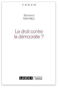 Bertrand Mathieu - Le droit contre la démocratie?