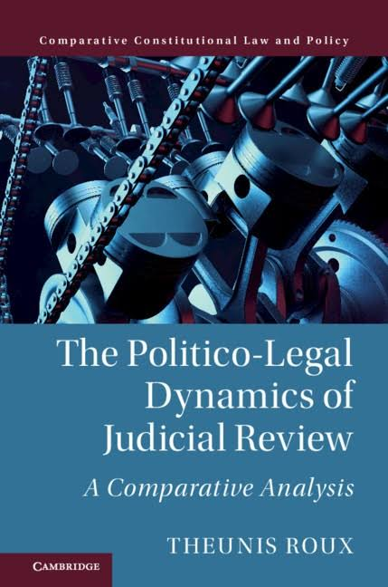 The Politico-Legal Dynamics of Judicial Review - Theunis Roux