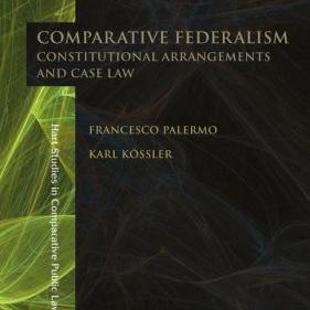 Francesco Palermo and Karl Kössler - Comparative Federalism: Constitutional Arrangements and Case Law
