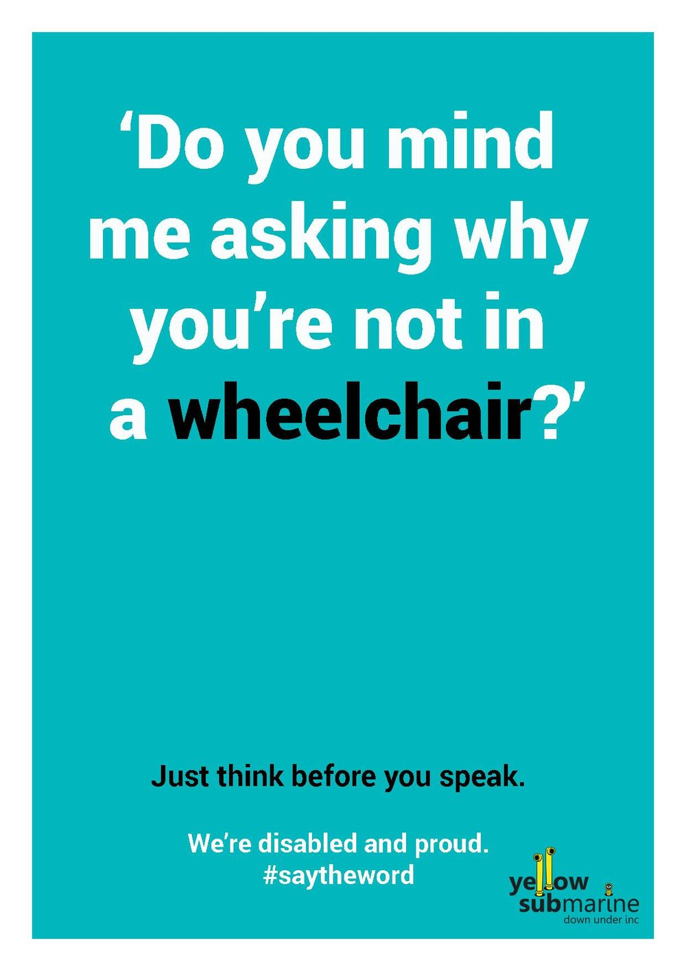 A poster with the words 'Do you mind me asking why you're not in a wheelchair' on a teal background