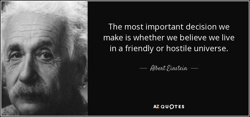 quote-the-most-important-decision-we-make-is-whether-we-believe-we-live-in-a-friendly-or-hostile-albert-einstein-45-49-08.jpg
