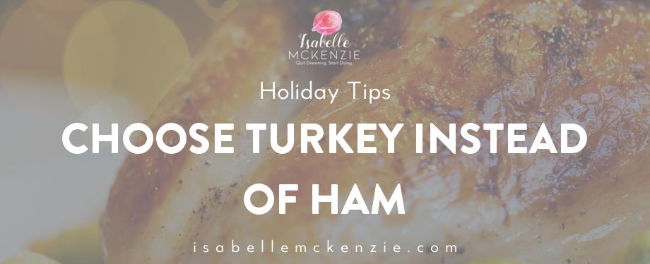 Choose Turkey Instead of Ham
