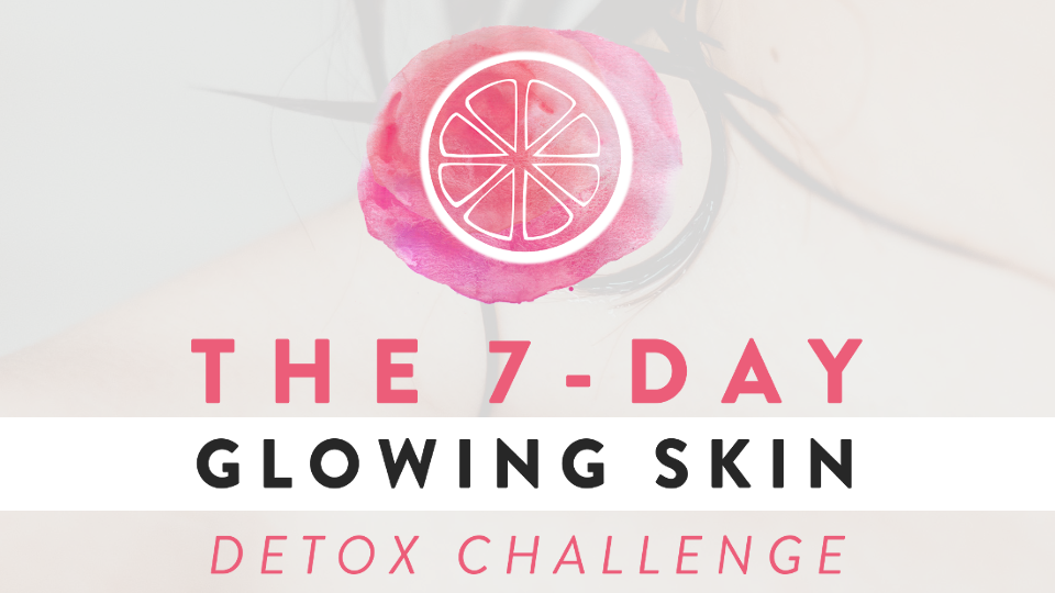 The 7 Day Glowing Skin Detox Challenge