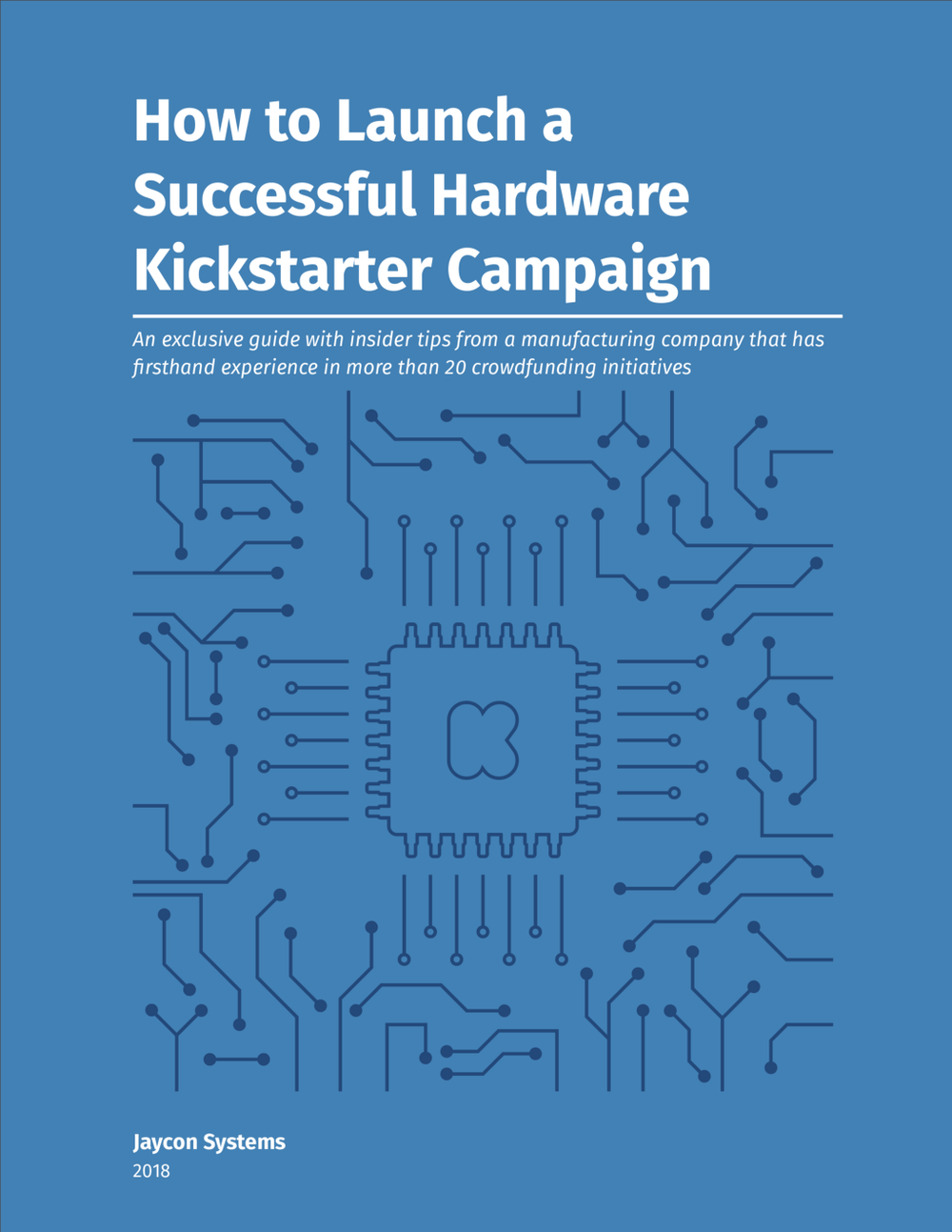 Be sure to download the    How to Launch a Successful Hardware Kickstarter Campaign   PDF here .