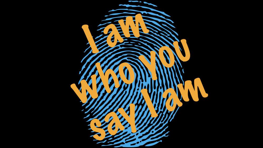I am who you say I am.017.jpeg