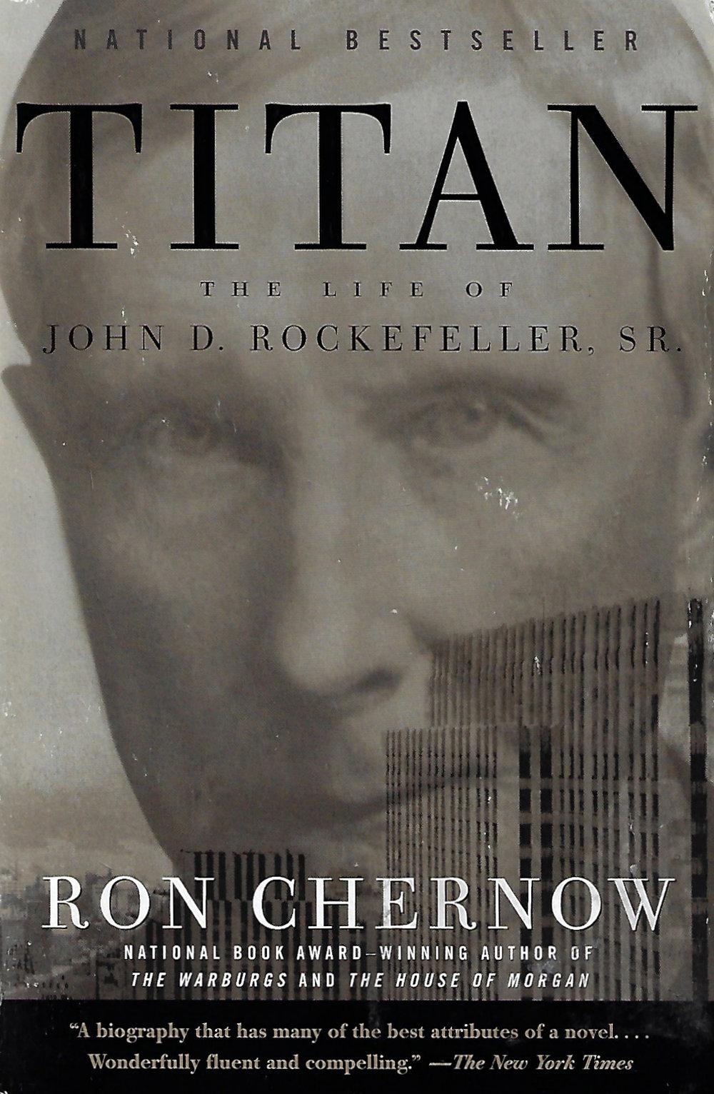 Titan: The Life of John D. Rockefeller, Sr.  by Ron Chernow, 1998