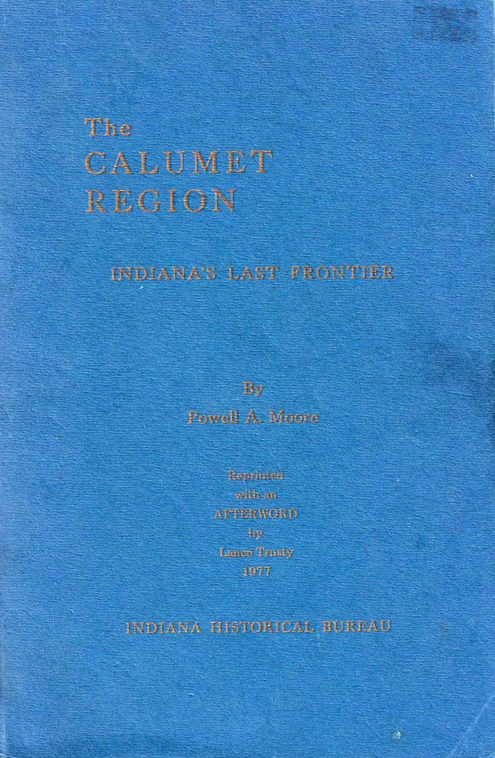 The Calumet Region: Indiana's Last Frontier by Powell A. Moore (1959)