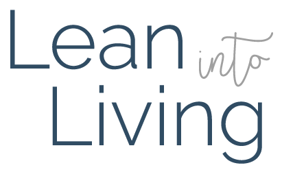Lean Into Living