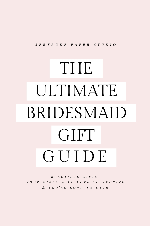 The Ultimate Bridesmaid Gift Guide Gertrude Paper Studio