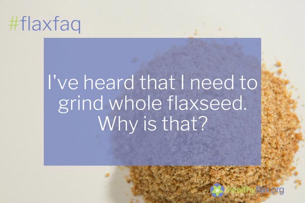 Answer - While whole and ground flaxseed have the same nutritional content your body gets more benefit from ground flaxseed. That's because the goodness in flaxseed is wrapped up in a hard, shiny seed coat that's hard to crack, even with careful chewing. Grinding or roasting flaxseed breaks this seed coat making all the nutrients easier to digest. Flaxseeds are easy to grind at home using a coffee grinder, food processor or blender. You also can buy ground or