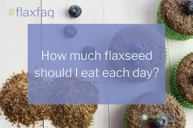 Answer - To get the full health benefits of flaxseed, we recommend eating 2 tablespoons (about 16 g) of ground flaxseed per day. If you are concerned about, or have been diagnosed with, high blood cholesterol levels, Health Canada recommends eating 5 tablespoons (40 g) of ground whole flaxseed over three eating occasions in the day.When using ground flaxseed, because of its high fibre content, increase the amount you eat slowly, starting with about one-half to one tablespoon per day and working up to the higher levels.