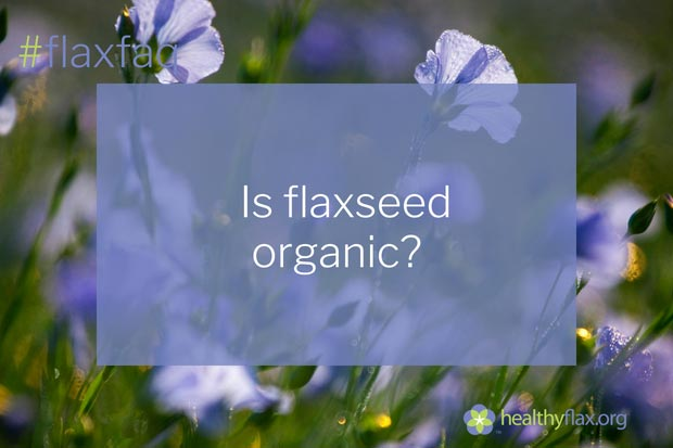 Answer - There are a few companies that offer organically grown flaxseed, labeling the seeds and oils with an