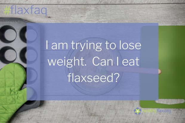 Answer - Yes. While the caloric content is relatively high for flaxseed due to its oil content, flaxseed may actually help promote weight management. Consumption of nutrient-rich, high fibre foods such as flaxseed contribute to satiety and may help with weight loss or, possibly more importantly, preventing weight gain. Flaxseed also can help improve your health while you are losing weight by decreasing blood cholesterol levels and inflammation.
