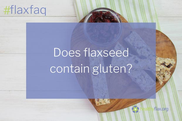 Answer - No. Sources of gluten include wheat, barley and rye. People diagnosed with celiac disease or gluten intolerance need to eliminate gluten from their diet. Flaxseed is permitted on a gluten-free diet.